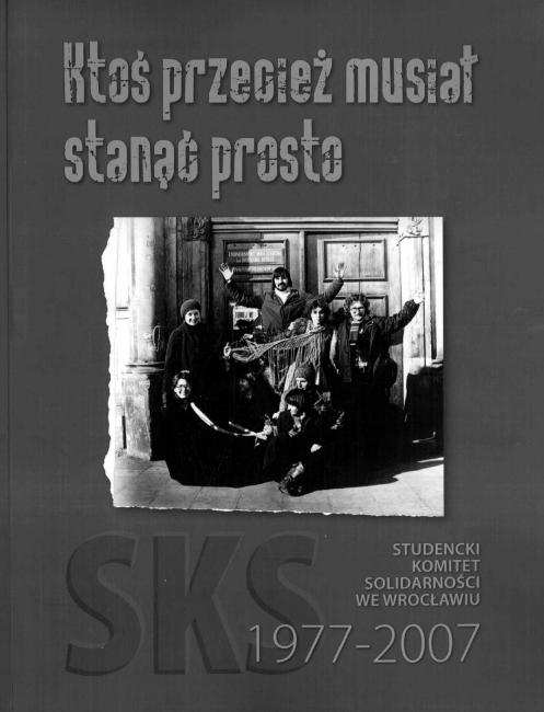 SKS we Wrocławiu – Ktoś przecie musiał stanąć prosto