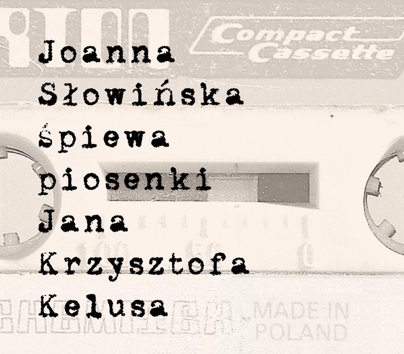 Joanna Słowińska śpiewa piosenki Jana Krzysztofa Kelusa